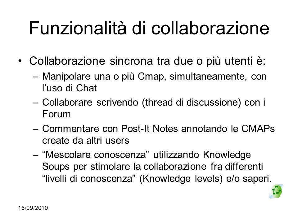 16/09/2010 Funzionalità di collaborazione Collaborazione sincrona tra due o più utenti è: –Manipolare una o più Cmap, simultaneamente, con luso di Cha