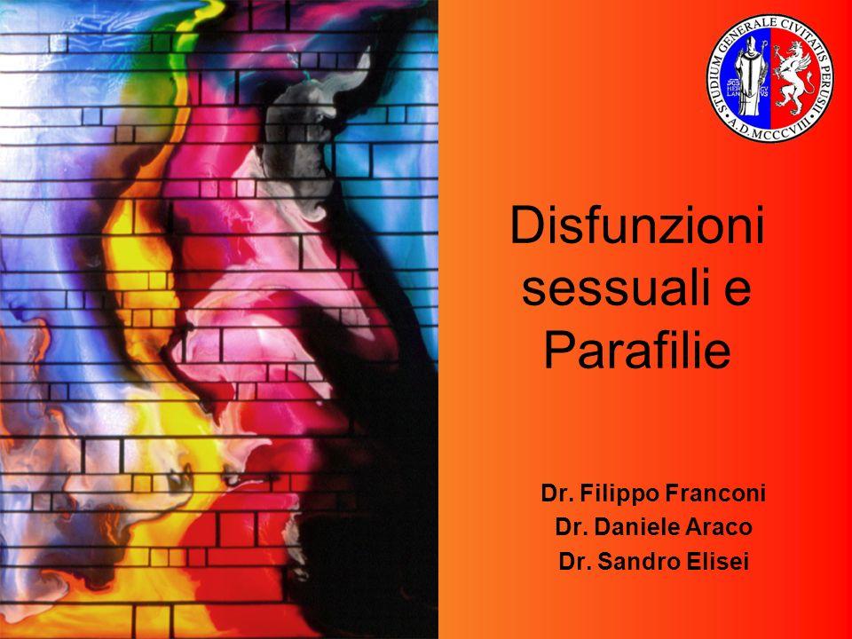 Disfunzioni sessuali e Parafilie Dr. Filippo Franconi Dr. Daniele Araco Dr. Sandro Elisei