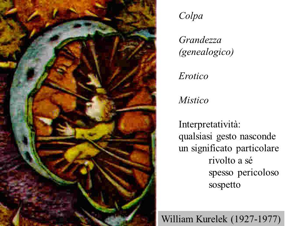 Colpa Grandezza (genealogico) Erotico Mistico Interpretatività: qualsiasi gesto nasconde un significato particolare rivolto a sé spesso pericoloso sos