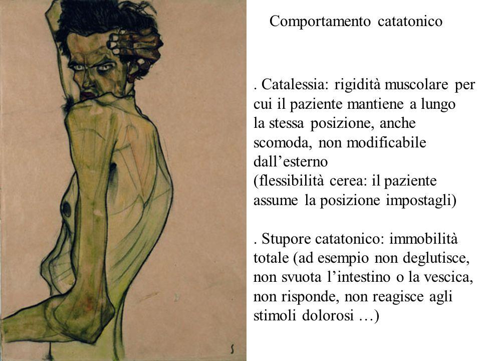 . Catalessia: rigidità muscolare per cui il paziente mantiene a lungo la stessa posizione, anche scomoda, non modificabile dallesterno (flessibilità c