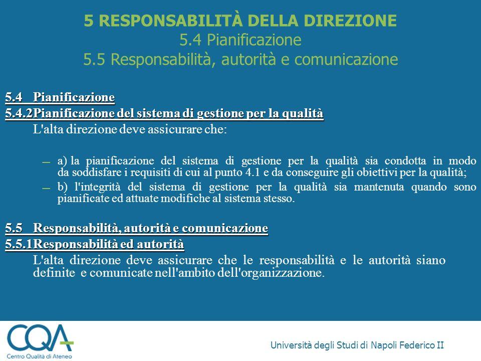 Università degli Studi di Napoli Federico II 5.4Pianificazione 5.4.2Pianificazione del sistema di gestione per la qualità L'alta direzione deve assicu