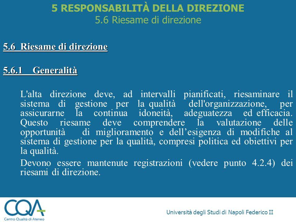 Università degli Studi di Napoli Federico II 5.6Riesame di direzione 5.6.1Generalità L'alta direzione deve, ad intervalli pianificati, riesaminare il