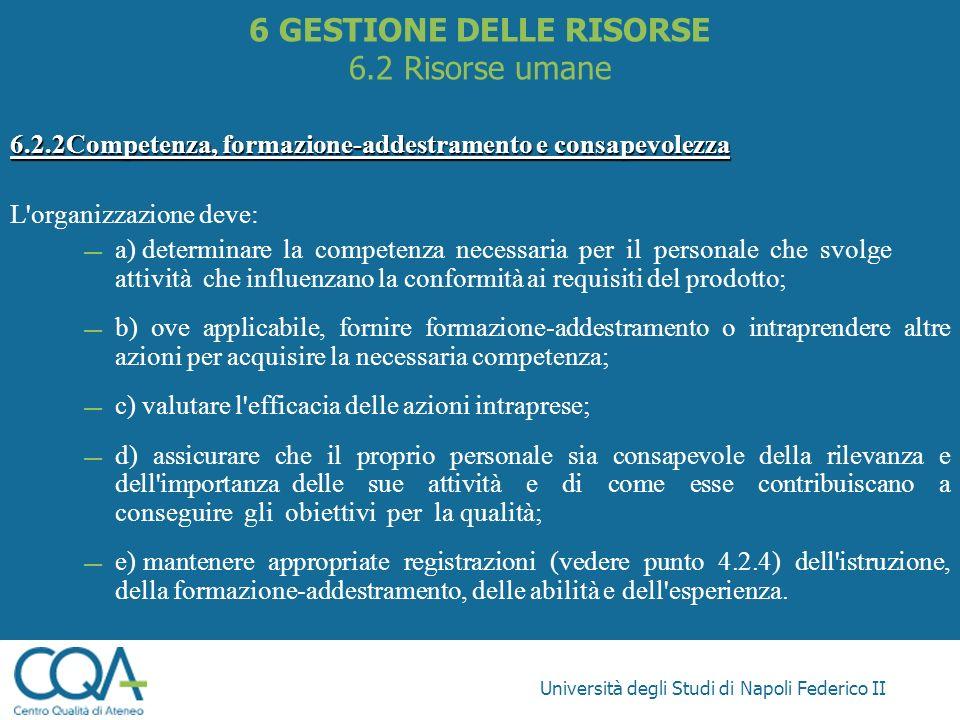Università degli Studi di Napoli Federico II 6.2.2Competenza, formazione-addestramento e consapevolezza L'organizzazione deve: a) determinare la compe