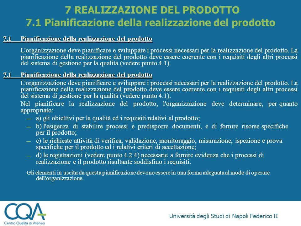 Università degli Studi di Napoli Federico II 7.1Pianificazione della realizzazione del prodotto L'organizzazione deve pianificare e sviluppare i proce