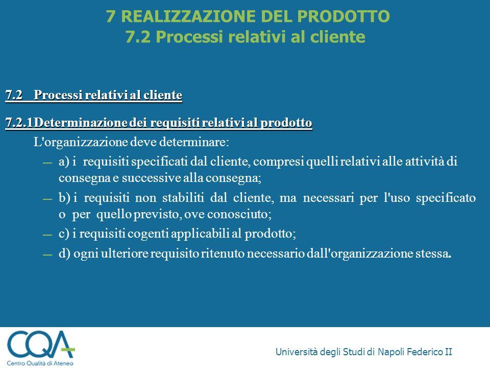 Università degli Studi di Napoli Federico II 7.2Processi relativi al cliente 7.2.1Determinazione dei requisiti relativi al prodotto L'organizzazione d