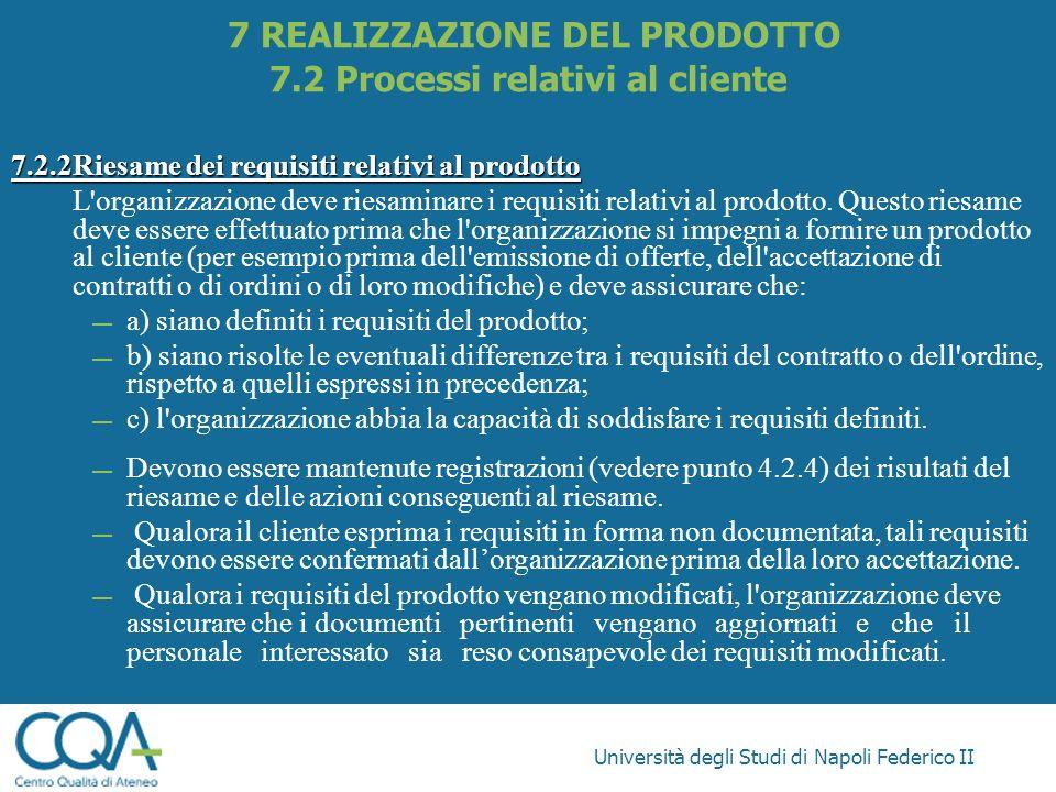 Università degli Studi di Napoli Federico II 7.2.2Riesame dei requisiti relativi al prodotto L'organizzazione deve riesaminare i requisiti relativi al