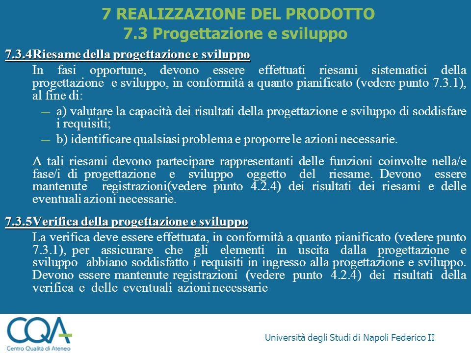 Università degli Studi di Napoli Federico II 7.3.4Riesame della progettazione e sviluppo In fasi opportune, devono essere effettuati riesami sistemati