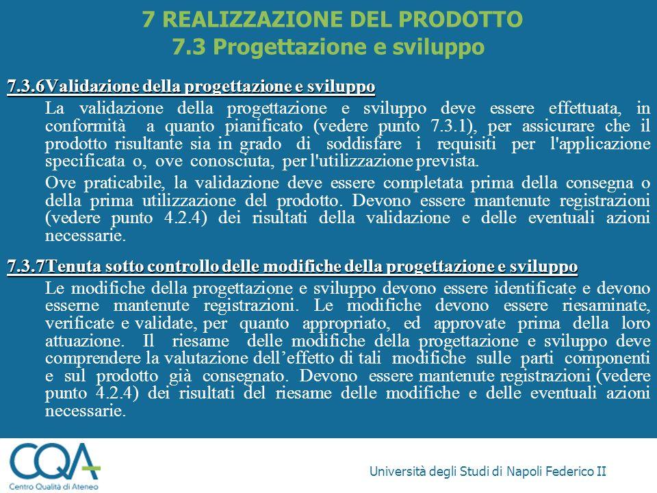 Università degli Studi di Napoli Federico II 7.3.6Validazione della progettazione e sviluppo La validazione della progettazione e sviluppo deve essere