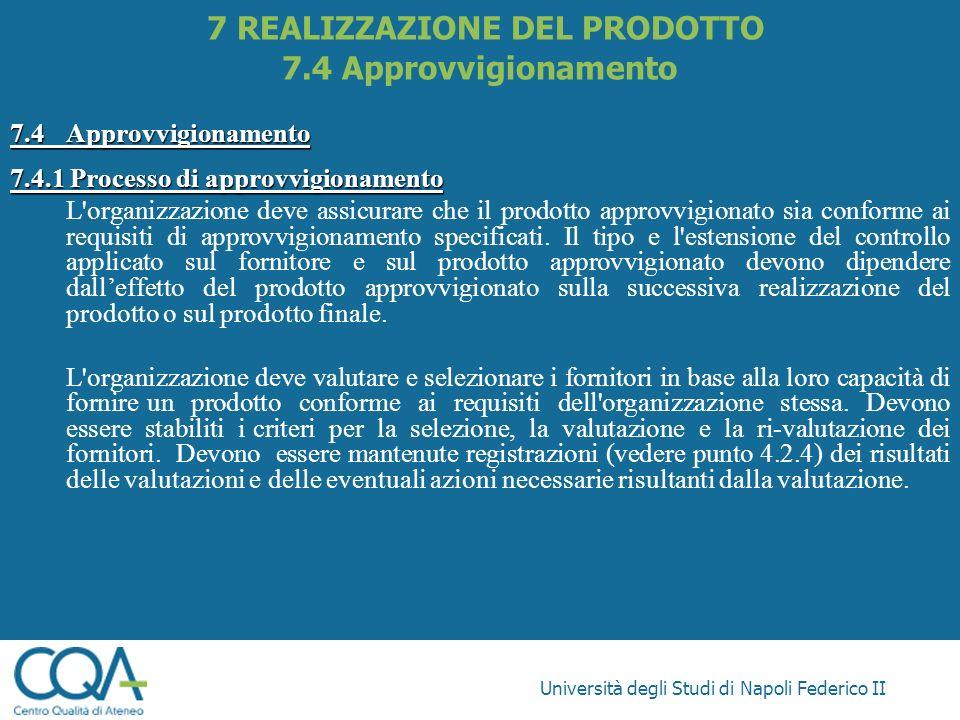 Università degli Studi di Napoli Federico II 7.4Approvvigionamento 7.4.1 Processo di approvvigionamento L'organizzazione deve assicurare che il prodot
