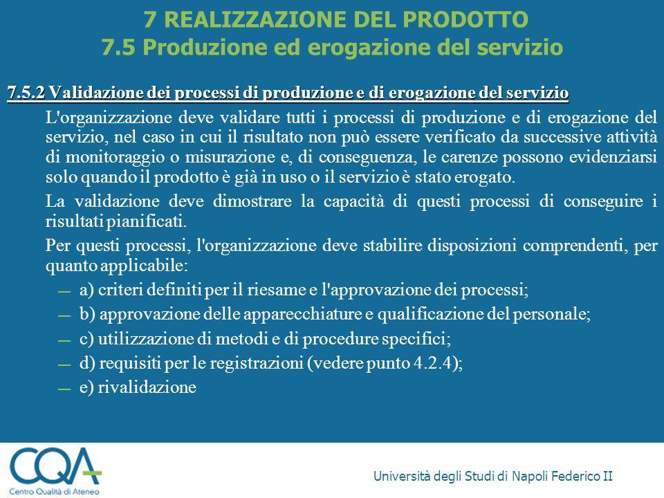 Università degli Studi di Napoli Federico II 7.5.2 Validazione dei processi di produzione e di erogazione del servizio L'organizzazione deve validare