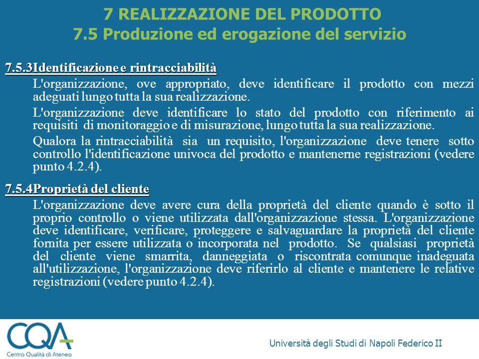 Università degli Studi di Napoli Federico II 7.5.3Identificazione e rintracciabilità L'organizzazione, ove appropriato, deve identificare il prodotto