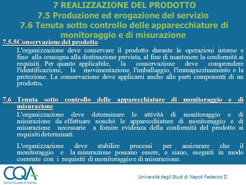 Università degli Studi di Napoli Federico II 7.5.5Conservazione del prodotto L'organizzazione deve conservare il prodotto durante le operazioni intern
