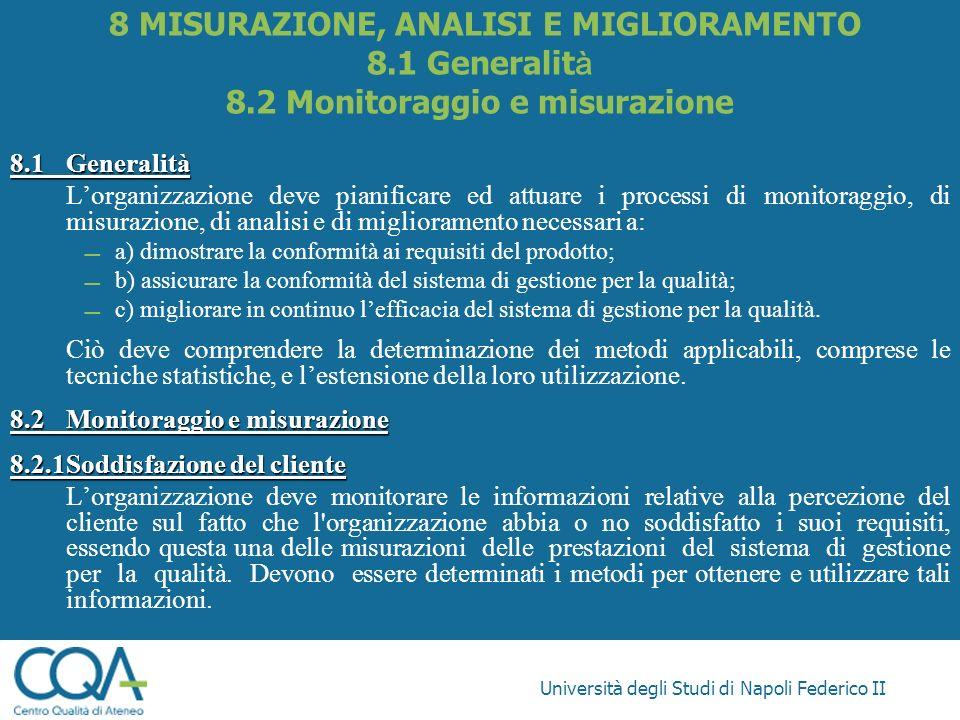 Università degli Studi di Napoli Federico II 8.1Generalità Lorganizzazione deve pianificare ed attuare i processi di monitoraggio, di misurazione, di