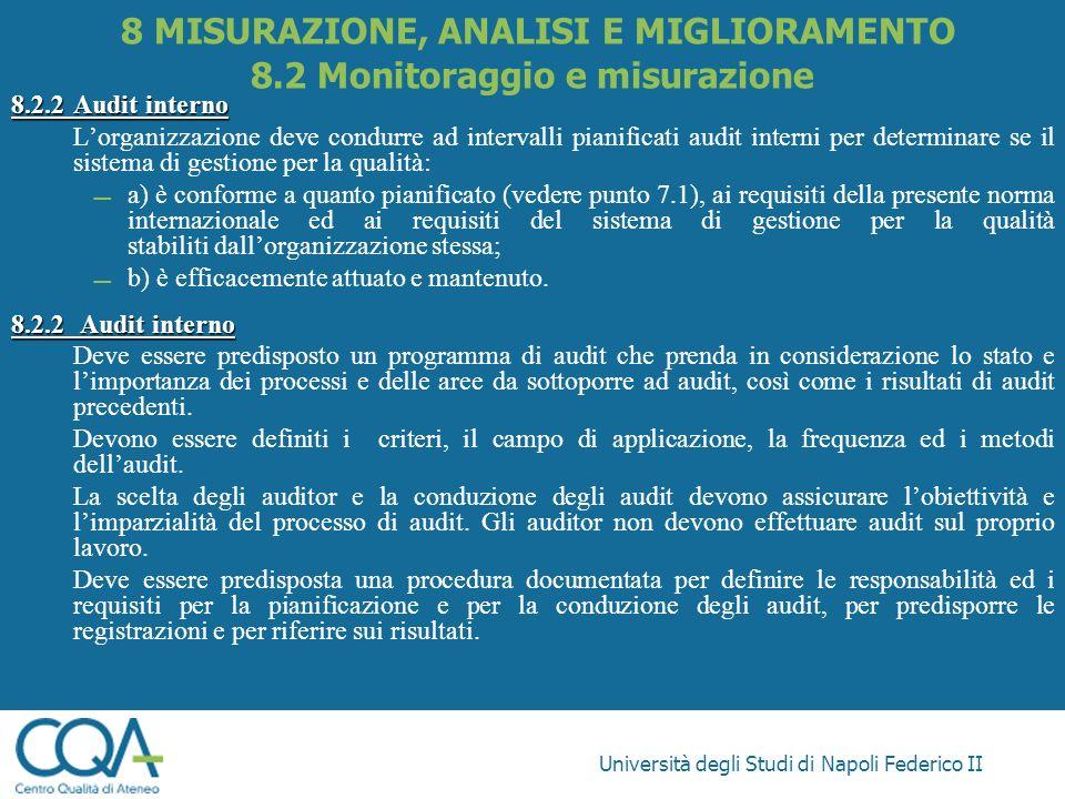 Università degli Studi di Napoli Federico II 8.2.2Audit interno Lorganizzazione deve condurre ad intervalli pianificati audit interni per determinare