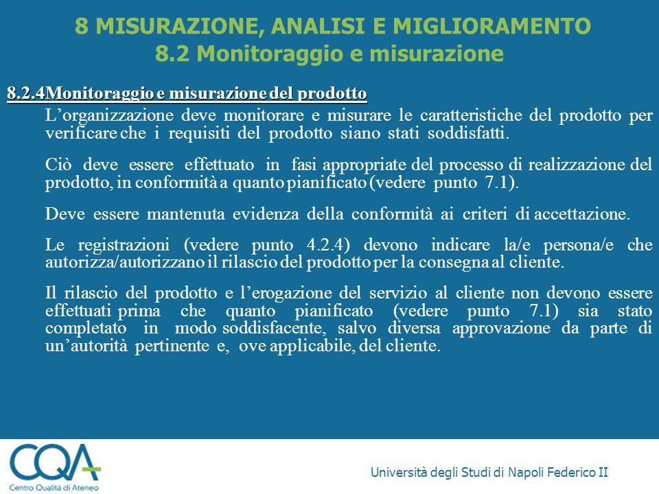 Università degli Studi di Napoli Federico II 8.2.4Monitoraggio e misurazione del prodotto Lorganizzazione deve monitorare e misurare le caratteristich