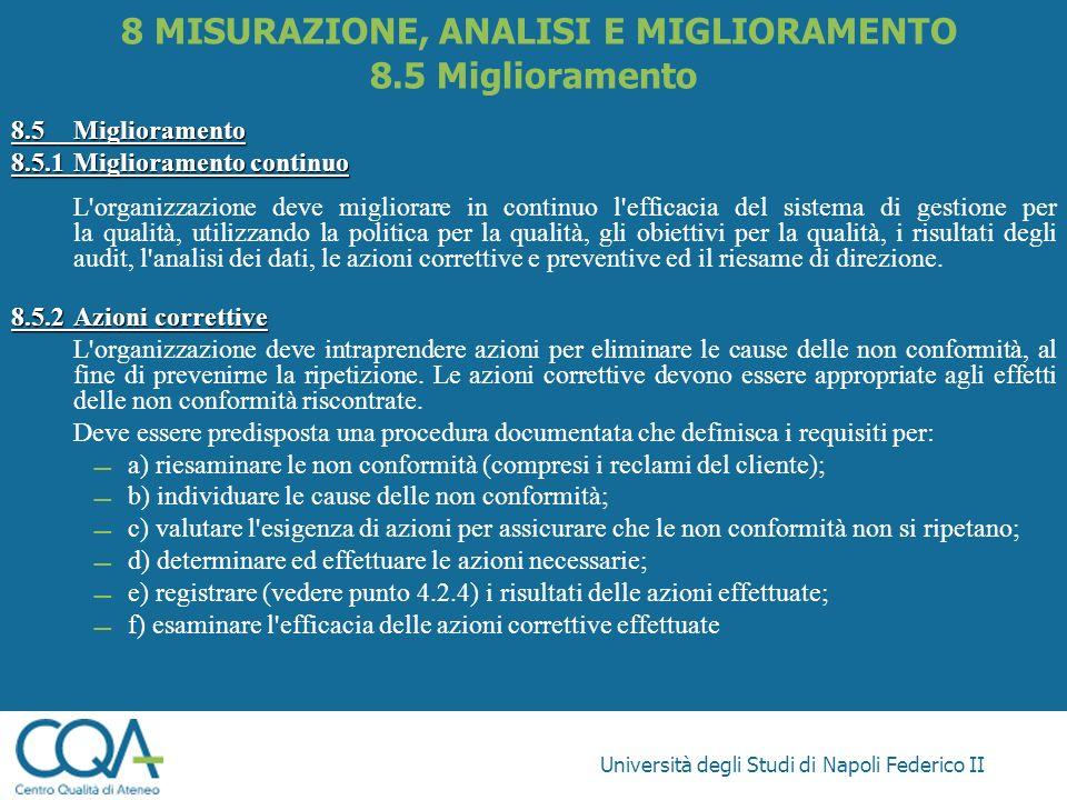 Università degli Studi di Napoli Federico II 8.5Miglioramento 8.5.1Miglioramento continuo L'organizzazione deve migliorare in continuo l'efficacia del