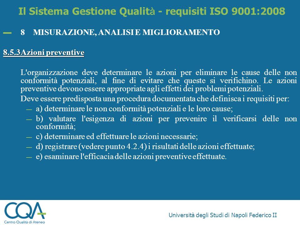 Università degli Studi di Napoli Federico II 8MISURAZIONE, ANALISI E MIGLIORAMENTO 8.5.3Azioni preventive L'organizzazione deve determinare le azioni