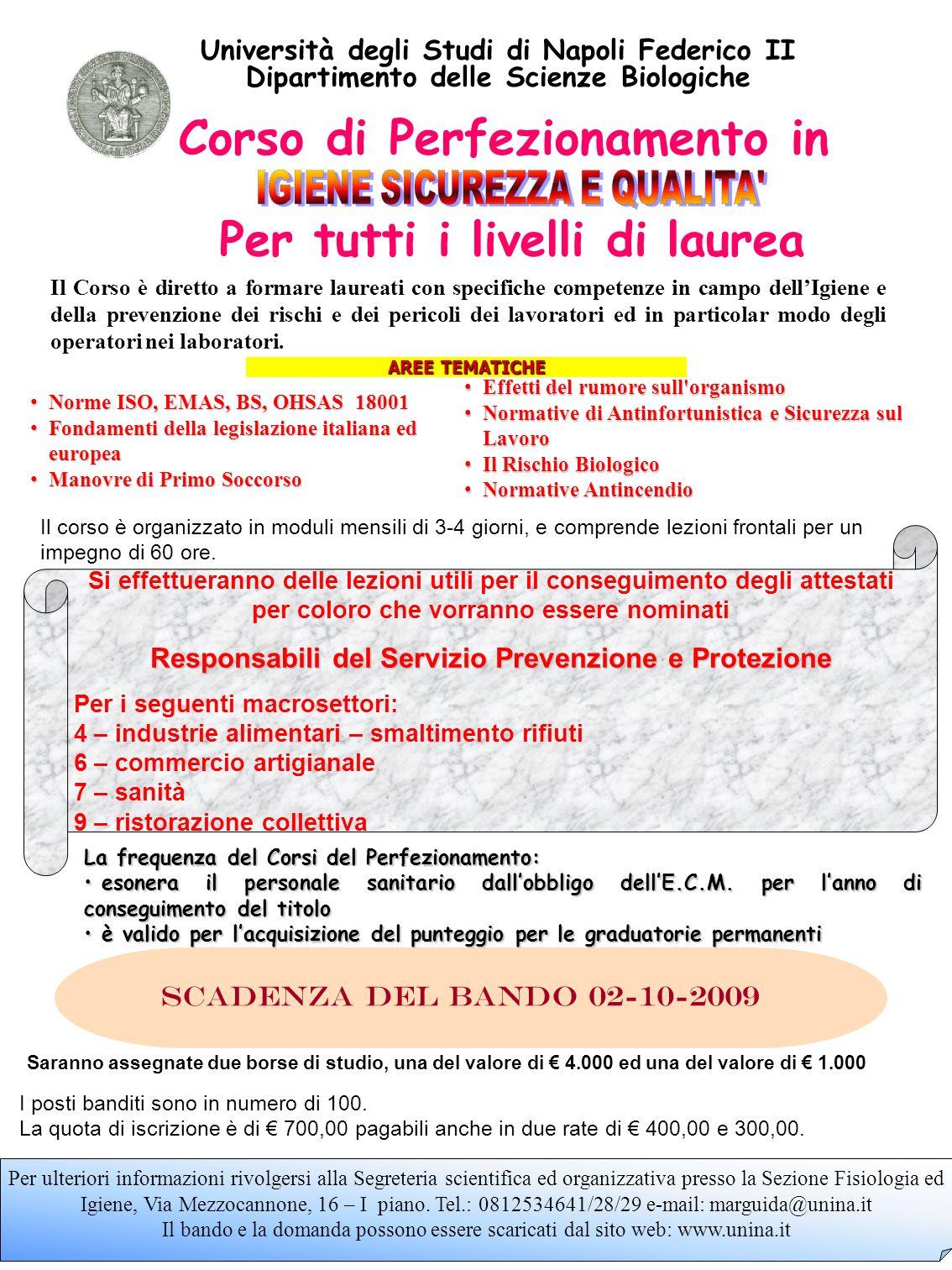 Scadenza del bando 02-10-2009 Il Corso è diretto a formare laureati con specifiche competenze in campo dellIgiene e della prevenzione dei rischi e dei pericoli dei lavoratori ed in particolar modo degli operatori nei laboratori.