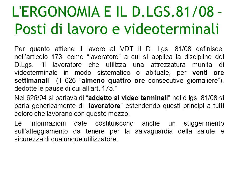 L ERGONOMIA E IL D.LGS.81/08 – Posti di lavoro e videoterminali Per quanto attiene il lavoro al VDT il D.