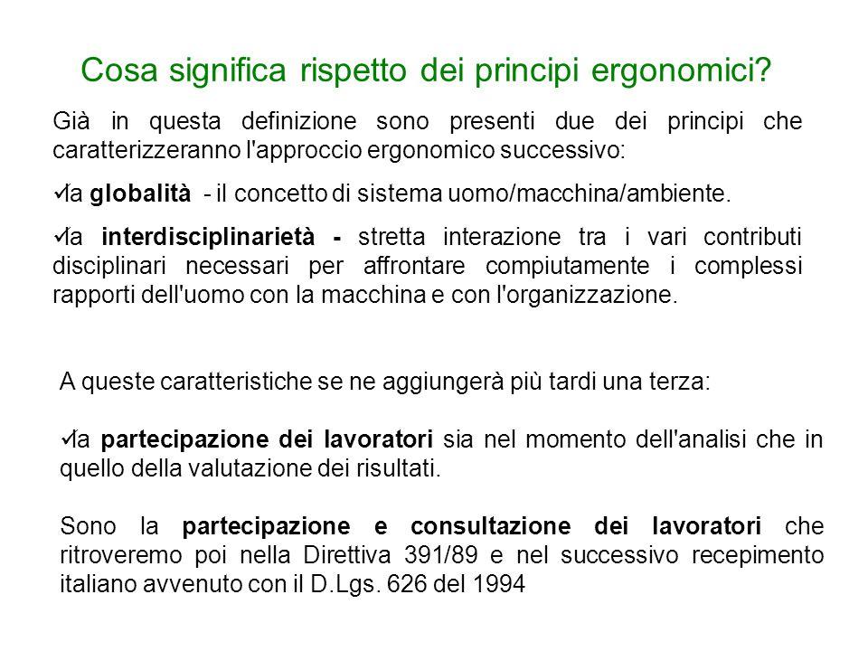 Già in questa definizione sono presenti due dei principi che caratterizzeranno l approccio ergonomico successivo: la globalità - il concetto di sistema uomo/macchina/ambiente.