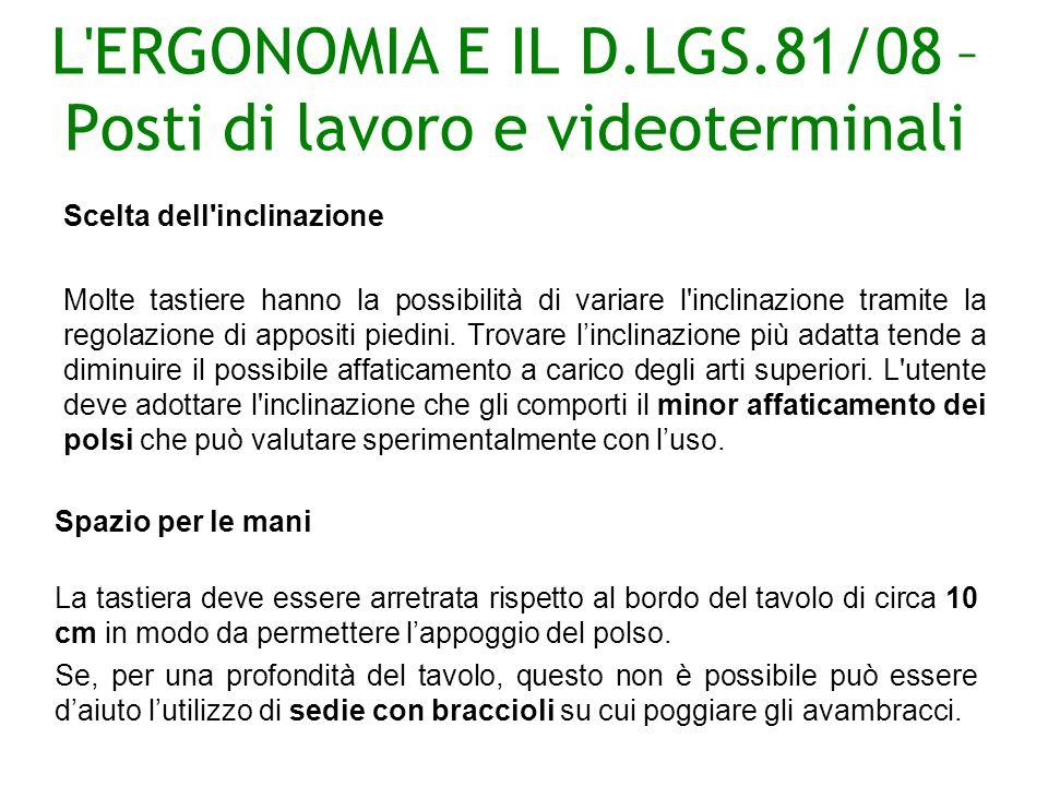 L ERGONOMIA E IL D.LGS.81/08 – Posti di lavoro e videoterminali Scelta dell inclinazione Molte tastiere hanno la possibilità di variare l inclinazione tramite la regolazione di appositi piedini.