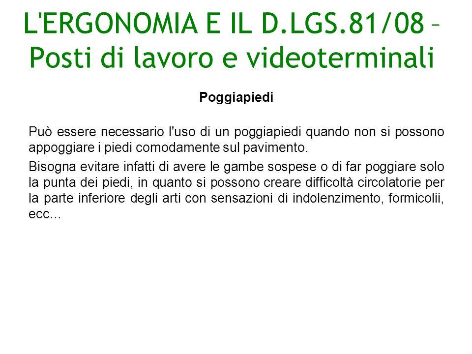 L ERGONOMIA E IL D.LGS.81/08 – Posti di lavoro e videoterminali Poggiapiedi Può essere necessario l uso di un poggiapiedi quando non si possono appoggiare i piedi comodamente sul pavimento.