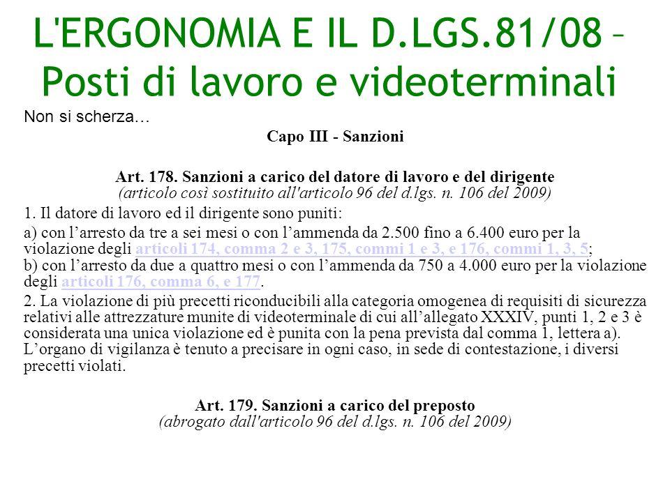 L ERGONOMIA E IL D.LGS.81/08 – Posti di lavoro e videoterminali Non si scherza… Capo III - Sanzioni Art.