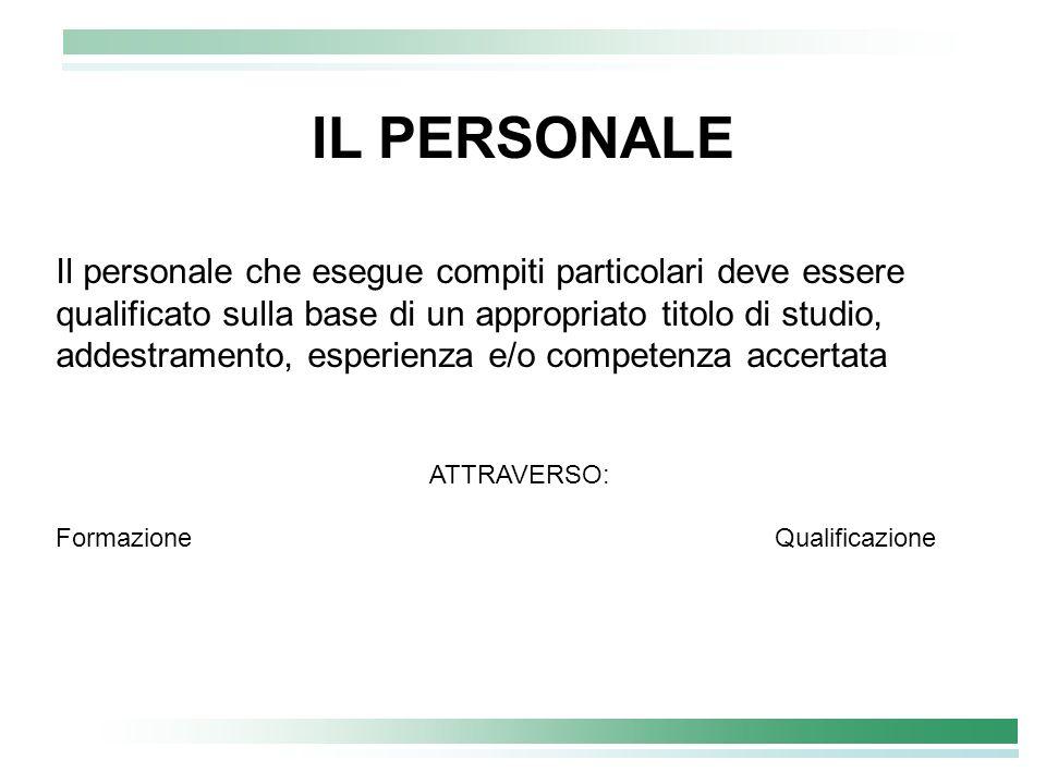 Il personale che esegue compiti particolari deve essere qualificato sulla base di un appropriato titolo di studio, addestramento, esperienza e/o compe