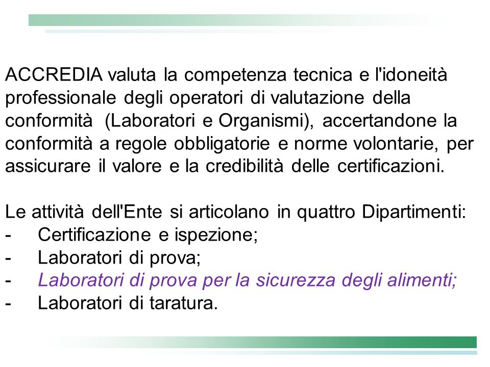 ACCREDIA valuta la competenza tecnica e l'idoneità professionale degli operatori di valutazione della conformità (Laboratori e Organismi), accertandon