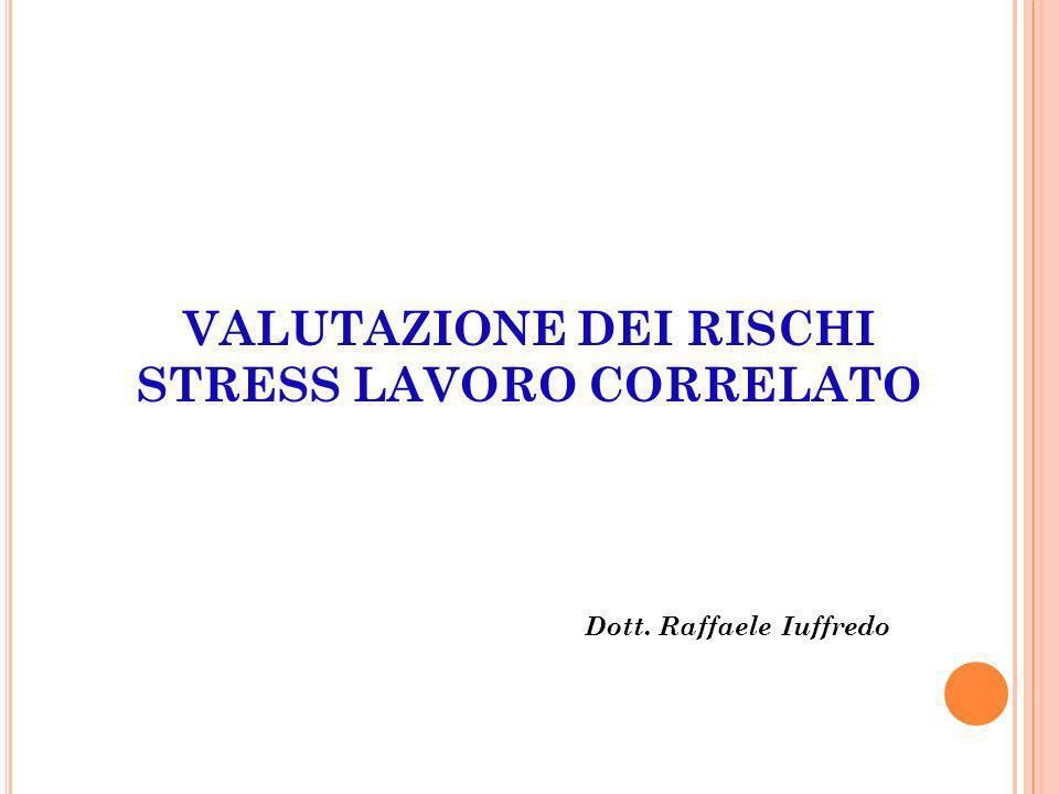 VALUTAZIONE DEI RISCHI STRESS LAVORO CORRELATO Dott. Raffaele Iuffredo