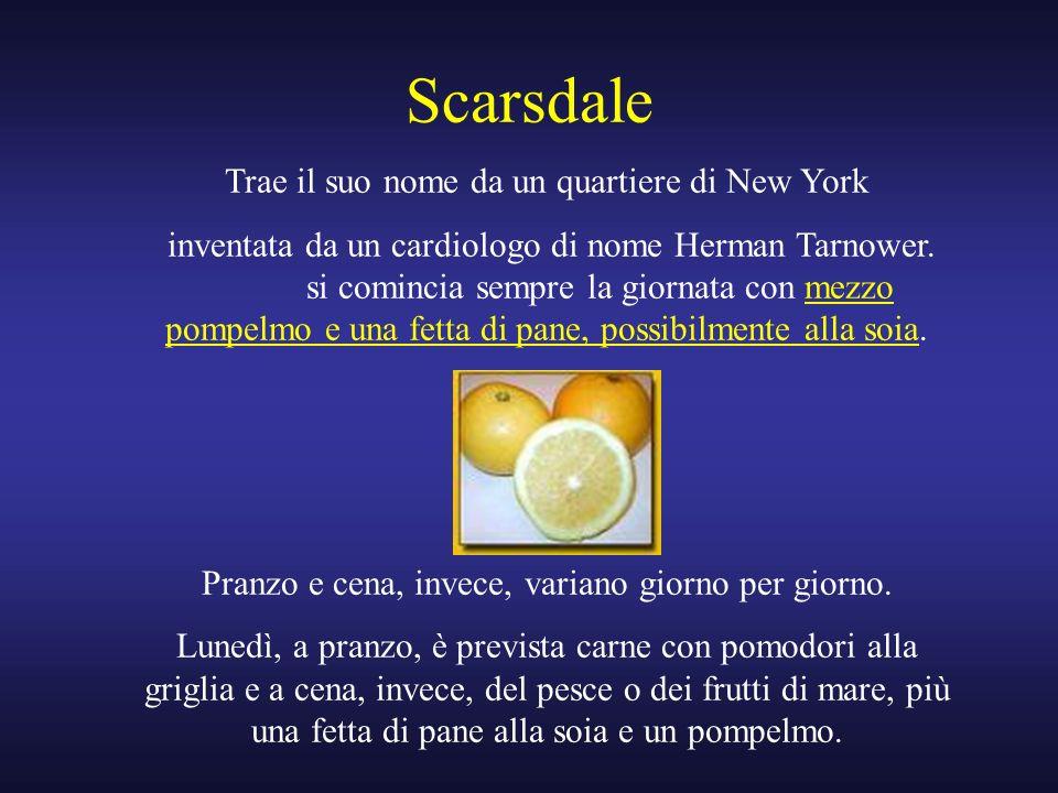 Scarsdale Trae il suo nome da un quartiere di New York inventata da un cardiologo di nome Herman Tarnower. si comincia sempre la giornata con mezzo po