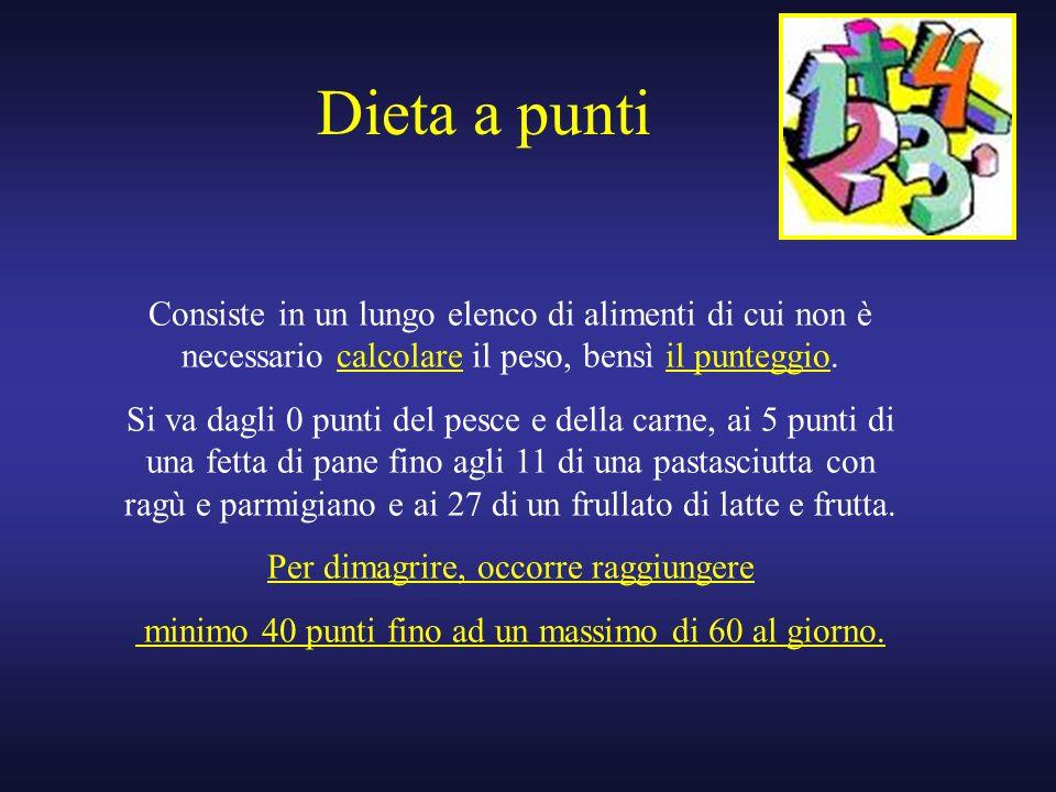 Dieta a punti Consiste in un lungo elenco di alimenti di cui non è necessario calcolare il peso, bensì il punteggio. Si va dagli 0 punti del pesce e d