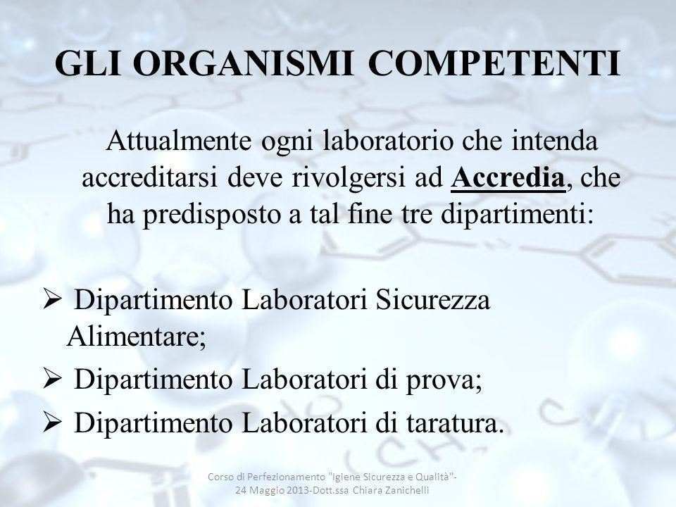 GLI ORGANISMI COMPETENTI Attualmente ogni laboratorio che intenda accreditarsi deve rivolgersi ad Accredia, che ha predisposto a tal fine tre dipartim