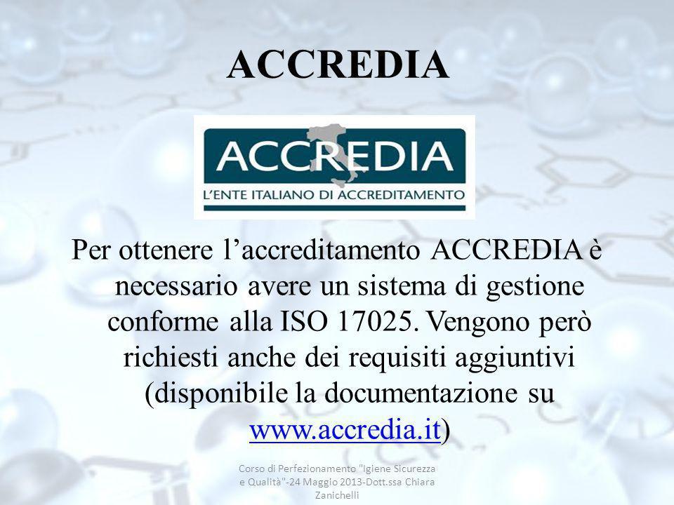 ACCREDIA Per ottenere laccreditamento ACCREDIA è necessario avere un sistema di gestione conforme alla ISO 17025. Vengono però richiesti anche dei req