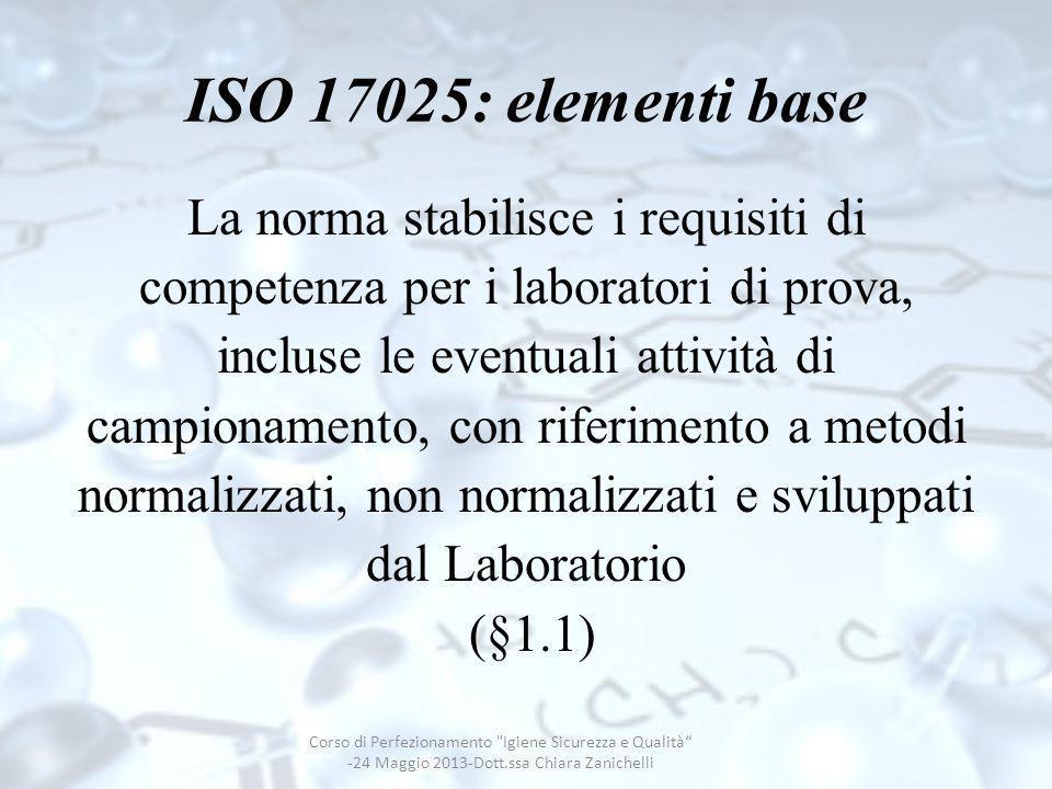 ISO 17025: elementi base La norma stabilisce i requisiti di competenza per i laboratori di prova, incluse le eventuali attività di campionamento, con