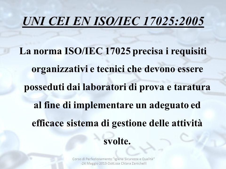 UNI CEI EN ISO/IEC 17025:2005 È suddivisa in due parti principali: 1.requisiti gestionali che regolano il funzionamento e lefficacia del sistema di gestione della qualità implementato nel laboratorio 2.requisiti tecnici che identificano le competenze dei tecnici; la metodologia analitica; la strumentazione, la qualità e i report dei risultati di analisi e taratura.