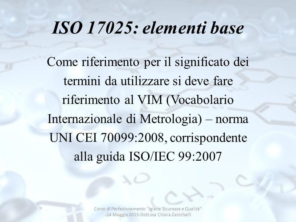 ISO 17025: elementi base Come riferimento per il significato dei termini da utilizzare si deve fare riferimento al VIM (Vocabolario Internazionale di