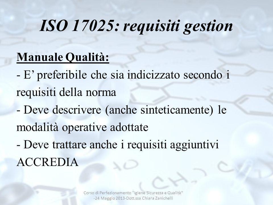 ISO 17025: requisiti gestion Manuale Qualità: - E preferibile che sia indicizzato secondo i requisiti della norma - Deve descrivere (anche sinteticame