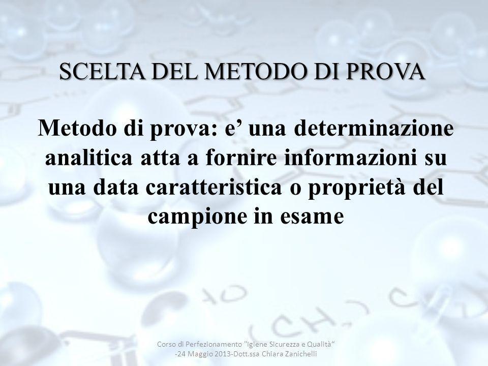 SCELTA DEL METODO DI PROVA Metodo di prova: e una determinazione analitica atta a fornire informazioni su una data caratteristica o proprietà del camp