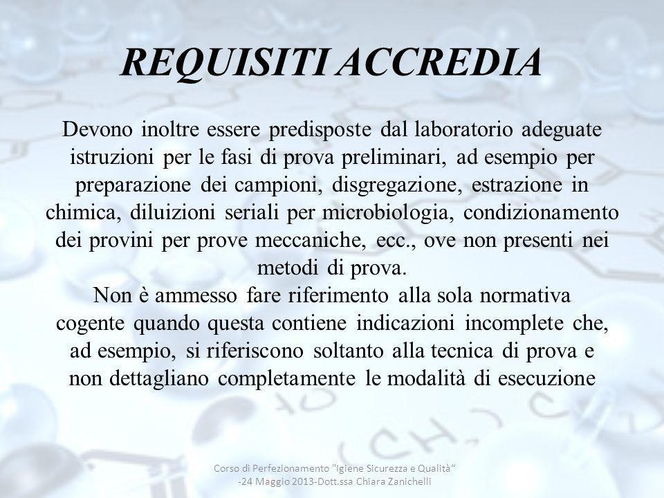 REQUISITI ACCREDIA Devono inoltre essere predisposte dal laboratorio adeguate istruzioni per le fasi di prova preliminari, ad esempio per preparazione
