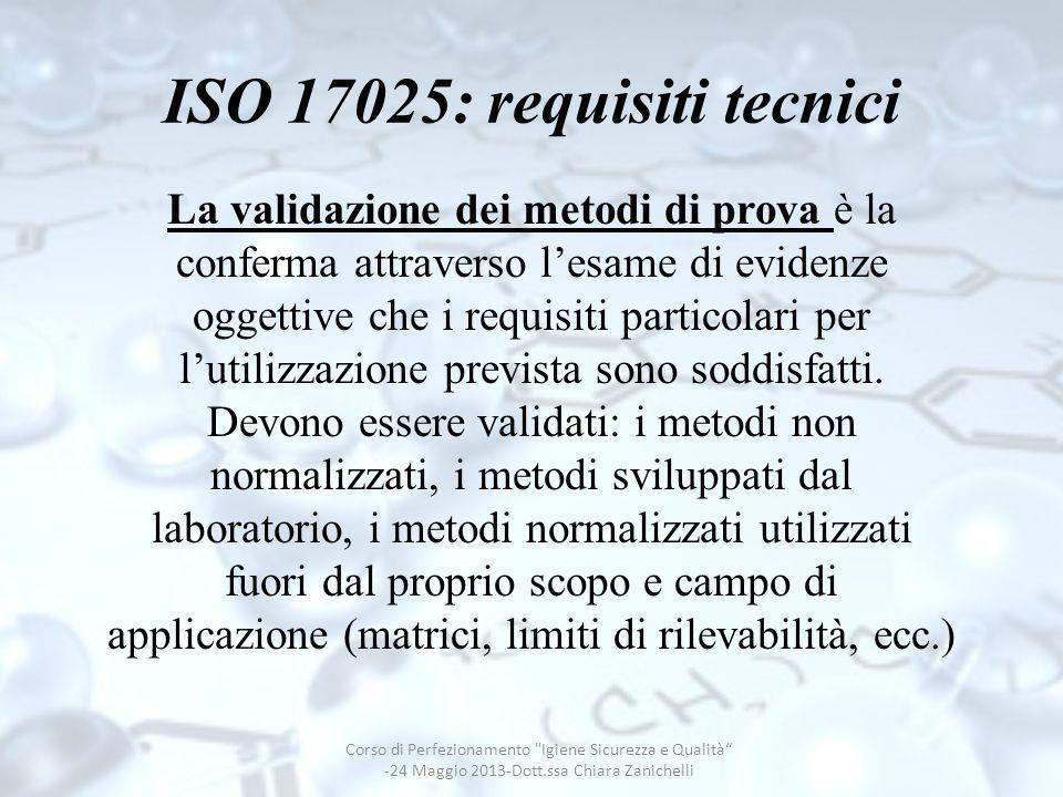 ISO 17025: requisiti tecnici La validazione dei metodi di prova è la conferma attraverso lesame di evidenze oggettive che i requisiti particolari per