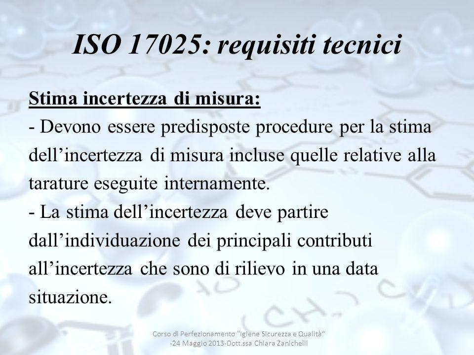 ISO 17025: requisiti tecnici Stima incertezza di misura: - Devono essere predisposte procedure per la stima dellincertezza di misura incluse quelle re