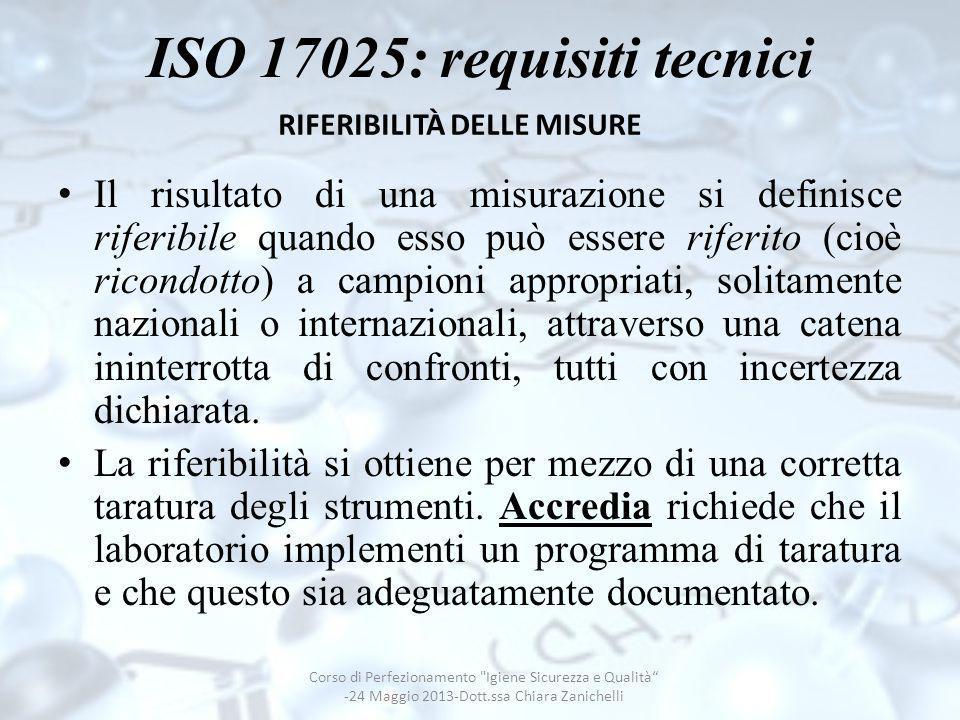 ISO 17025: requisiti tecnici Il risultato di una misurazione si definisce riferibile quando esso può essere riferito (cioè ricondotto) a campioni appr
