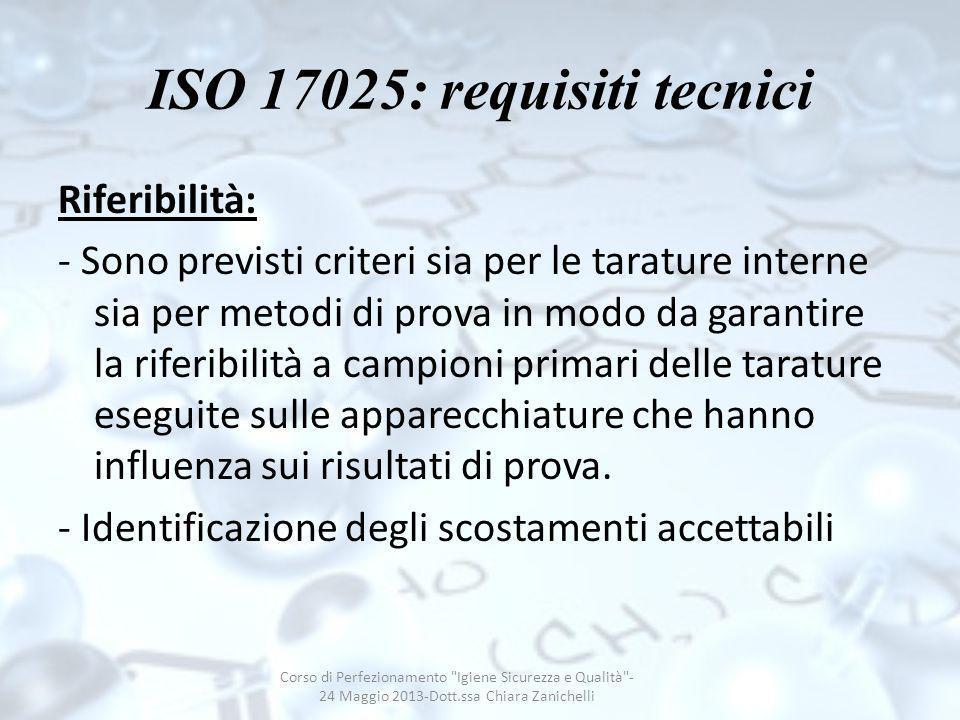 ISO 17025: requisiti tecnici Riferibilità: - Sono previsti criteri sia per le tarature interne sia per metodi di prova in modo da garantire la riferib