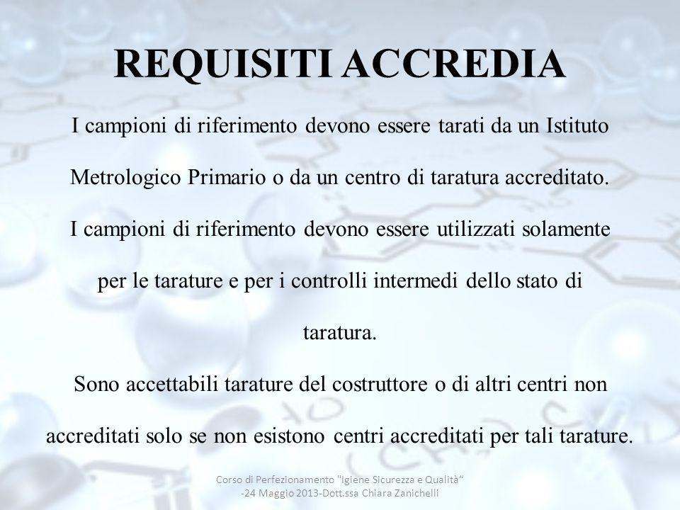 REQUISITI ACCREDIA I campioni di riferimento devono essere tarati da un Istituto Metrologico Primario o da un centro di taratura accreditato. I campio