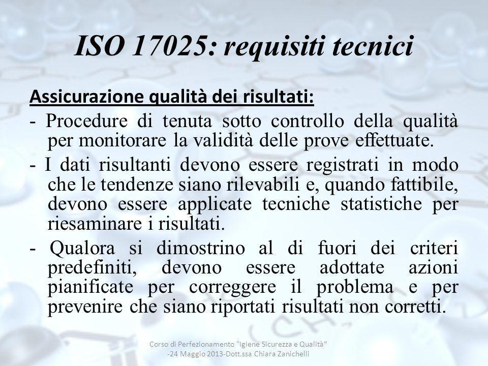 ISO 17025: requisiti tecnici Assicurazione qualità dei risultati: - Procedure di tenuta sotto controllo della qualità per monitorare la validità delle