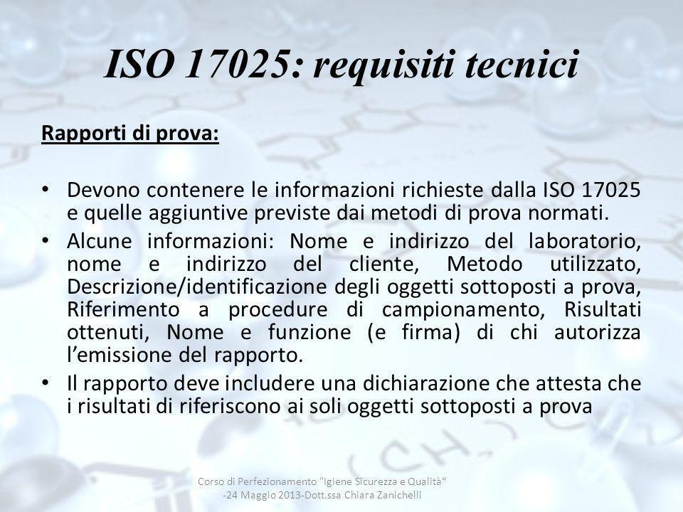 ISO 17025: requisiti tecnici Rapporti di prova: Devono contenere le informazioni richieste dalla ISO 17025 e quelle aggiuntive previste dai metodi di