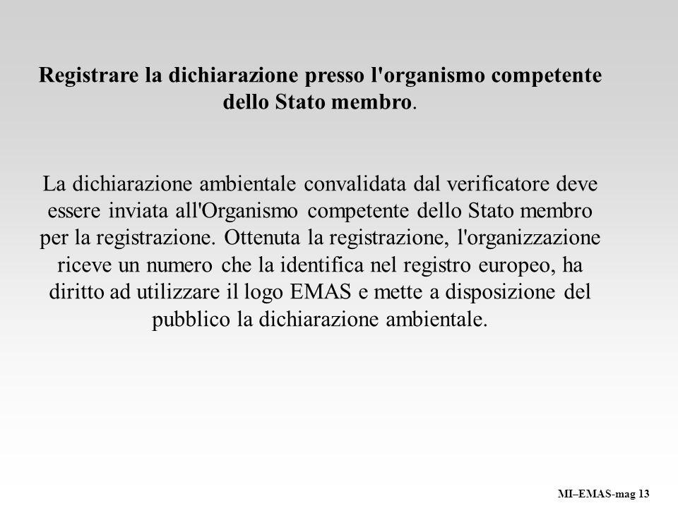 Registrare la dichiarazione presso l'organismo competente dello Stato membro. La dichiarazione ambientale convalidata dal verificatore deve essere inv