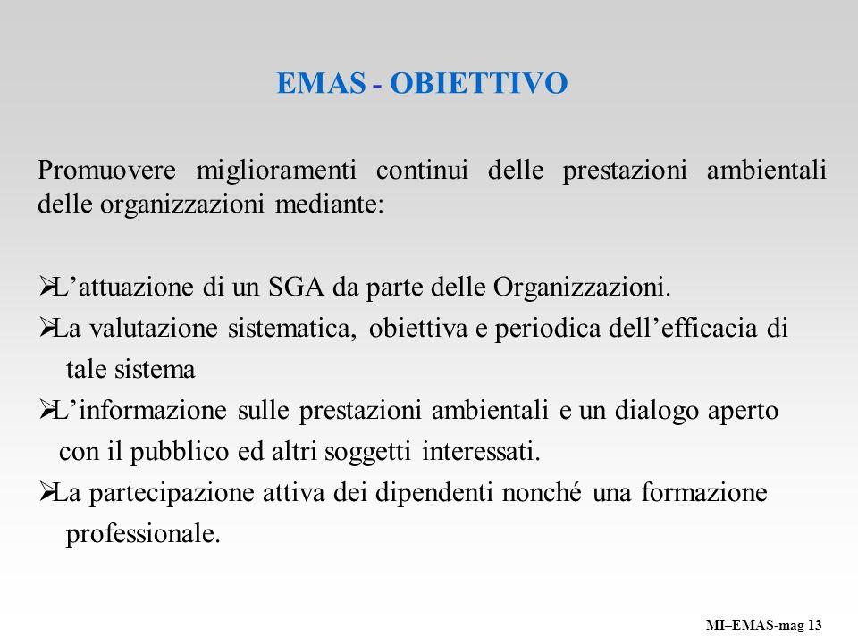 EMAS ISO 14001 Regolamento europeo AAI obbligatoria Dichiarazione ambientale Rispetto delle leggi Controlli pubblici e privati Norma internazionale AAI consigliata - Impegno al rispetto delle leggi Controlli privati MI–EMAS-mag 13