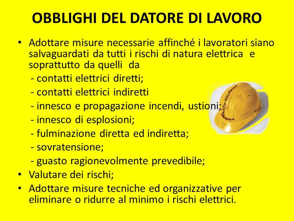 OBBLIGHI DEL DATORE DI LAVORO Adottare misure necessarie affinché i lavoratori siano salvaguardati da tutti i rischi di natura elettrica e soprattutto